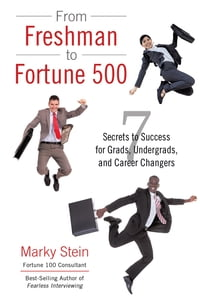 From Freshman to Fortune 500: 7 Secrets to Success for Grads, Undergrads, and Career Changers