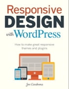 Responsive Design with WordPress: How to make great responsive WordPress themes, and plugins by Joe Casabona