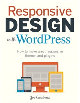 Book Responsive Design with WordPress: How to make great responsive WordPress themes, and plugins by Joe Casabona