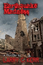 Earthquake Madness by Larry C. Kerr