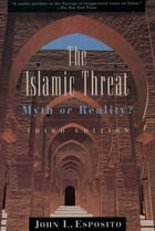 The Islamic Threat: Myth or Reality? by John L. Esposito