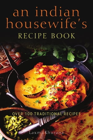 An Indian Housewife's Recipe Book Over 100 traditional recipes