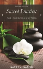 Sacred Practices for Conscious Living: Second Edition by Nancy J. Napier