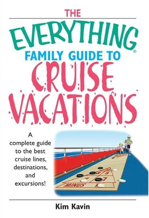 Everything Family Guide To Cruise Vacations: A Complete Guide to the Best Cruise Lines,  Destinations,  And Excursions A Complete Guide to the Best Crui
