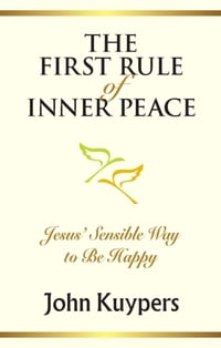 The First Rule of Inner Peace: Jesus' Sensible Way to Be Happy