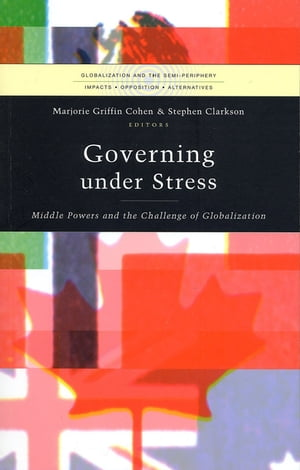 Governing under Stress: Middle Powers and the Challenge of Globalization