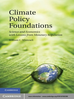 Climate Policy Foundations Science and Economics with Lessons from Monetary Regulation