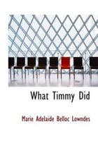 What Timmy Did by Marie Adelaide Belloc Lowndes