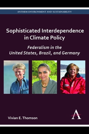 Sophisticated Interdependence in Climate Policy Federalism in the United States,  Brazil,  and Germany