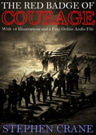 The Red Badge of Courage: With 16 Illustrations and a Free Online Audio File. by Stephen Crane