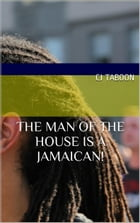 The Man of the House Is a Jamaican! by CJ Taboon
