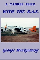 A Yankee Flier with the R. A. F. by George Montgomery