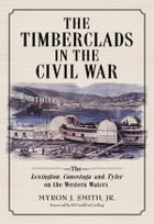 The Timberclads in the Civil War: The Lexington, Conestoga and Tyler on the Western Waters by Myron J. Smith