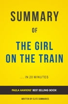 Summary of The Girl on the Train: by Paula Hawkins , Includes Analysis by Elite Summaries