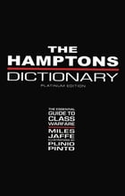 The Hamptons Dictionary: The Essential Guide to Class Warfare by Jaffe, Miles