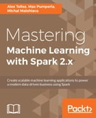 Mastering Machine Learning with Spark 2.x by Alex Tellez