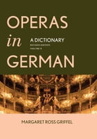 Operas in German: A Dictionary by Margaret Ross Griffel