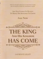 The King And His Kingdom Has Come by Laurence George Lilley