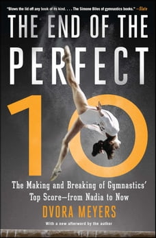The End of the Perfect 10: The Making and Breaking of Gymnastics' Top Score —from Nadia to Now