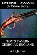 Liverpool Assassin. Tom's Tavern: Georgian England. (Episode 1: A Crime Mystery Story).