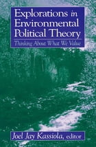 Explorations in Environmental Political Theory: Thinking About What We Value: Thinking About What…