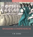 Shakers Compendium of the Origin, History, Principles, Rules and Regulations, Government and Doctrines of the United Society of Believers in Christs Second Appearing by F.W. Evans