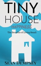 Tiny House Happiness: The Benefits of Living Small by Sean Dempsey