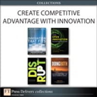 Create Competitive Advantage with Innovation (Collection)