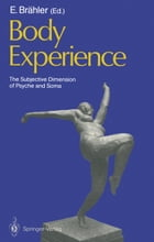 Body Experience: The Subjective Dimension of Psyche and Soma Contributions to Psychosomatic Medicine by Elmar Brähler