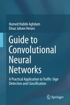 Guide to Convolutional Neural Networks: A Practical Application to Traffic-Sign Detection and Classification by Hamed Habibi Aghdam