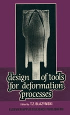 Design of Tools for Deformation Processes by T. Z. Blazynski
