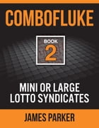 Combofluke Book 2: Mini or Large Lotto Syndicates by James Parker