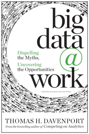 Big Data at Work Dispelling the Myths,  Uncovering the Opportunities