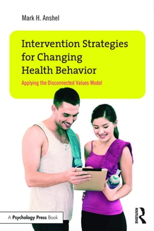 Intervention Strategies for Changing Health Behavior Applying the Disconnected Values Model