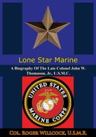 Lone Star Marine: A Biography Of The Late Colonel John W. Thomason, Jr., U.S.M.C. by Col. Roger Willcock U.S.M.R.