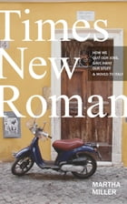 Times New Roman: How We Quit Our Jobs, Gave Away Our Stuff & Moved to Italy by Martha Miller