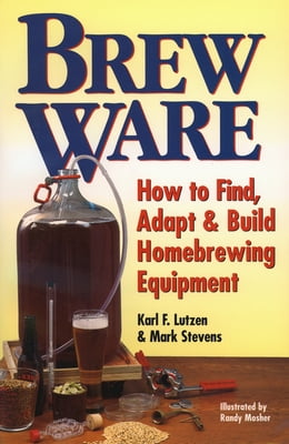 Book Brew Ware: How to Find, Adapt & Build Homebrewing Equipment by Karl F. Lutzen