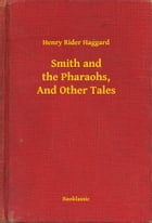 Smith and the Pharaohs, And Other Tales by Henry Rider Haggard
