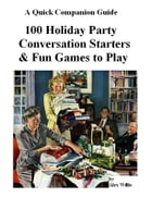 100 Holiday Party Conversation Starters & Fun Games to Play: A Quick Companion Guide by Alex Willis