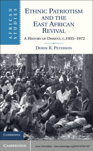 Ethnic Patriotism and the East African Revival A History of Dissent,  c.1935?1972