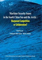 Maritime Security Issues in the South China Sea and the Arctic: Sharpened Competition or Collaboration? by Hou Bingnong