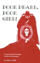 Poor Pearl, Poor Girl!: The Murdered-Girl Stereotype in Ballad and Newspaper by Anne B. Cohen