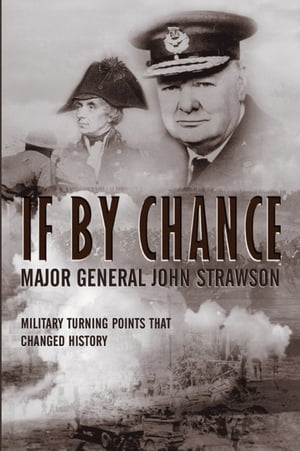 If By Chance Military Turning Points that Changed History