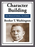 Character Building by Booker T. Washington