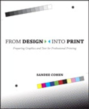 From Design Into Print: Preparing Graphics and Text for Professional Printing Preparing Graphics and Text for Professional Printing