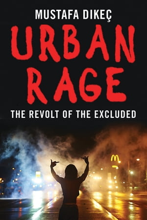 Urban Rage: The Revolt of the Excluded by Mustafa Dikec