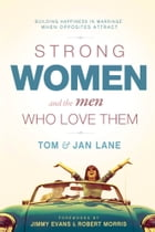 Strong Women and the Men Who Love Them: Building Happiness In Marriage When Opposites Attract by Tom and Jan Lane