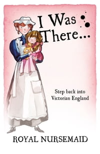 I Was There… Royal Nursemaid