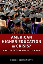 American Higher Education in Crisis?: What Everyone Needs to Know? by Goldie Blumenstyk
