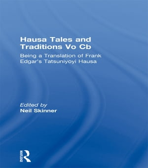 Hausa Tales and Traditions Vo Cb Being a translation of Frank Edgar's Tatsuniyoyi Na Hausa